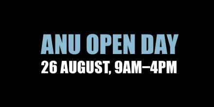 ANU Open Day 26 August, 9am - 4pm