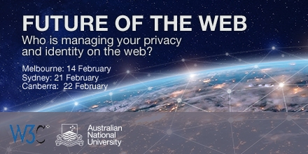 W3C & ANU Future of the Web: Who is managing your privacy and identity on the Web